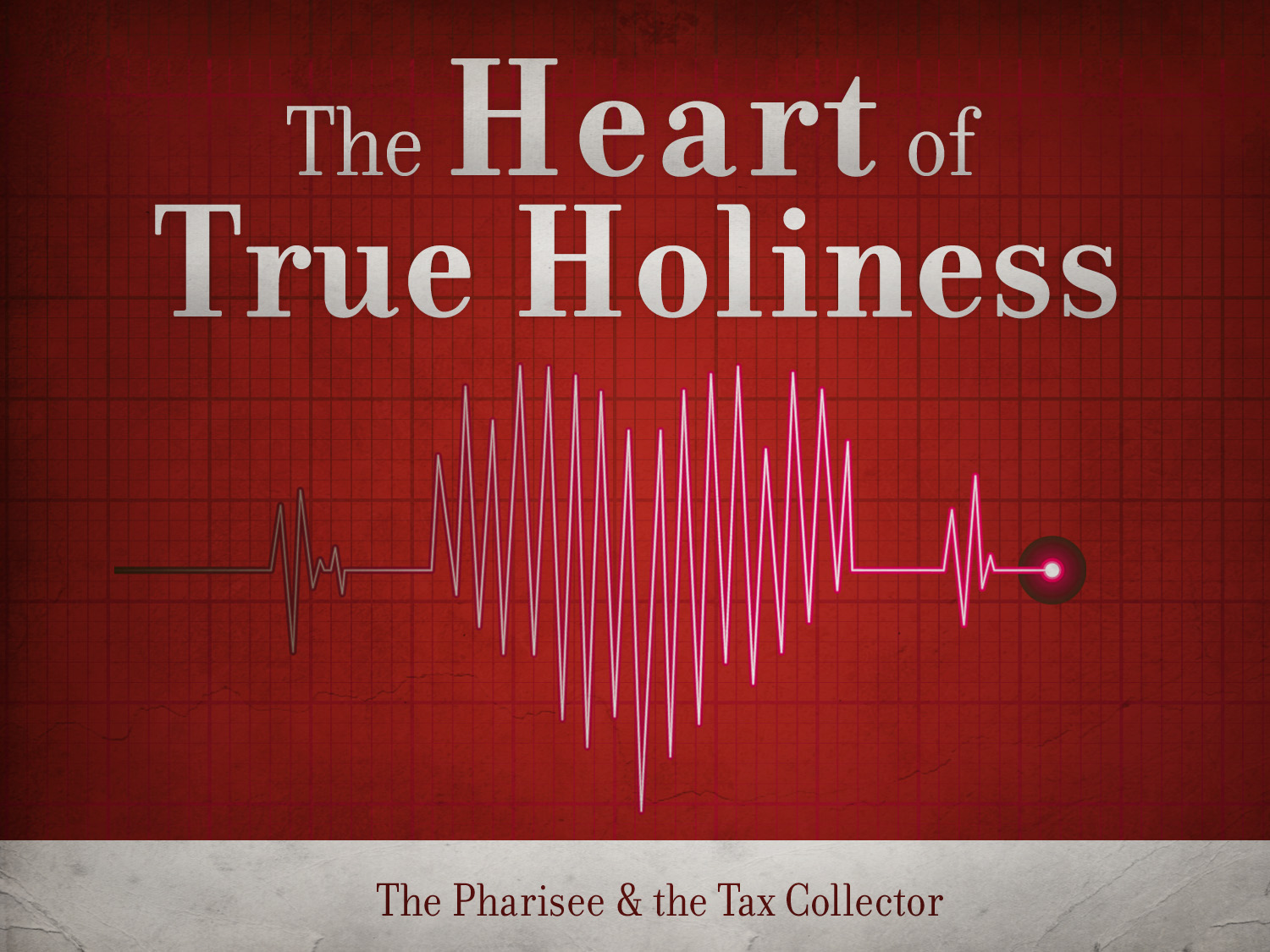 The Heart Of True Holiness The Pharisee Amp The Tax Collector Triangle Community Church