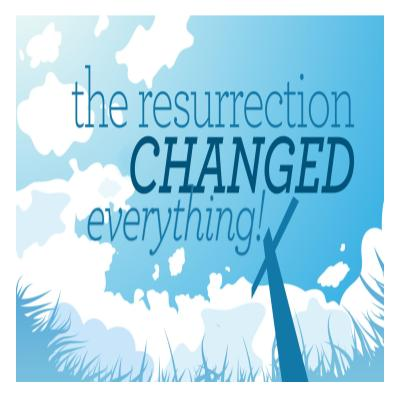 Easter 2018: The Resurrection Changed Everything