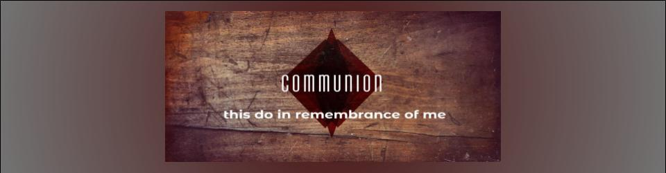 Communion: this do in remembrance of me